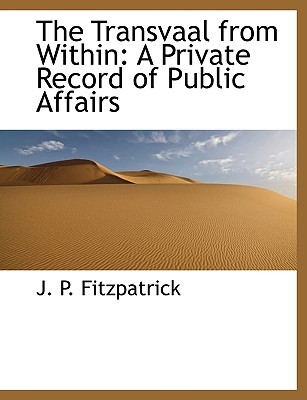 The Transvaal from Within: A Private Record of Public Affairs