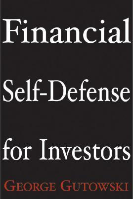 Financial Self-Defense for Investors by George Gutowski