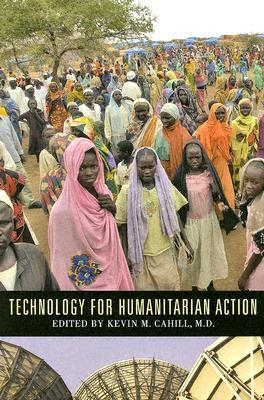 Technology for Humanitarian Action Kevin M. Cahill