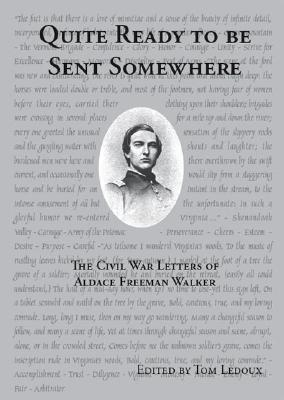 Quite Ready to Be Sent Somewhere: The Civil War Letters of Aldace Freeman Walker
