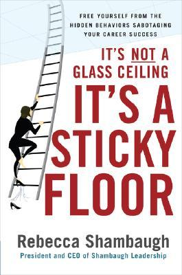 It's Not a Glass Ceiling, It's a Sticky Floor by Rebecca Shambaugh