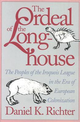 The Ordeal of the Longhouse by Daniel K. Richter