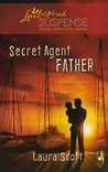 Secret Agent Father (Steeple Hill Love Inspired Suspense #197)