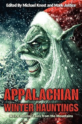 Appalachian Winter Hauntings: Weird Tales from the Mountains Michael Knost