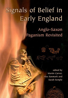 Signals Of Belief In Early England by Martin Carver