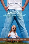 Daddy, Where's Your Vagina? What I Learned As a Stay-at-home Dad