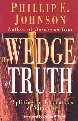 Wedge of Truth by Phillip E. Johnson