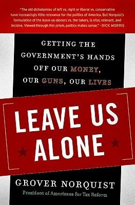 Leave Us Alone by Grover G. Norquist