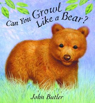 Can You Growl Like a Bear? by John Butler