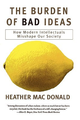 The Burden of Bad Ideas by Heather MacDonald