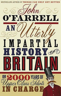 An Utterly Impartial History Of Britain. Or 2000 Years Of Upp... by John O'Farrell