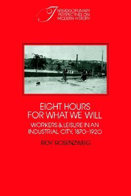 Eight Hours for What We Will by Roy Rosenzweig