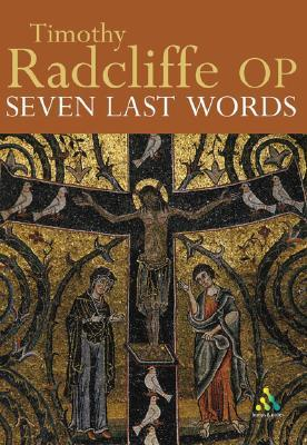 Seven Last Words by Timothy Radcliffe