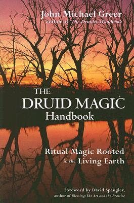 Download Druid Magic Handbook: Ritual Magic Rooted in the Living Earth by John Michael Greer PDF
