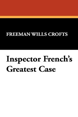 Inspector French's Greatest Case by Freeman Wills Crofts
