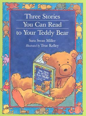 Three Stories You Can Read to Your Teddy Bear by Sara Swan Miller