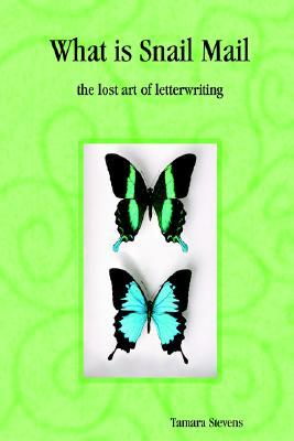 What Is Snail Mail - The Lost Art of Letterwriting What Is Sn... by Tamara Stevens