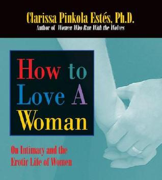 How to Love a Woman: On Intimacy and the Erotic Life of Women