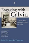 Engaging With Calvin: Aspects Of The Reformer's Legacy For Today