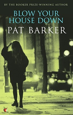 Download free Blow Your House Down by Pat Barker PDF
