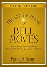 The Little Book of Bull Moves: How to Keep Your Portfolio Up When the Market Is Up, Down, or Sideways