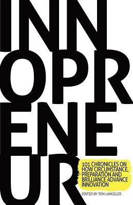 Innopreneur: 101 Chronicles on How Circumstance, Preparation and Brilliance Advance Innovation