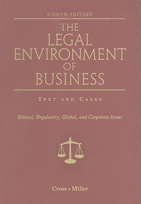 The Legal Environment of Business: Text and Cases: Ethical, Regulatory, Global, and Corporate Issues