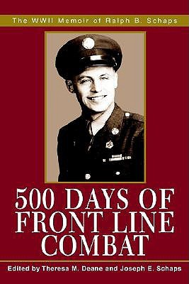 500 Days of Front Line Combat: The WWII Memoir of Ralph B. Schaps