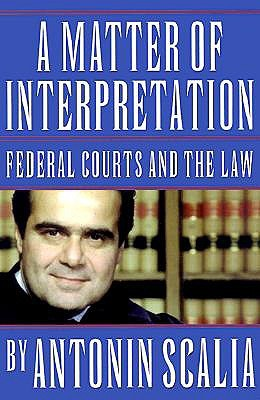 A Matter of Interpretation by Antonin Scalia