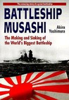 Battleship Musashi: The Making and Sinking of the World's Biggest Battleship