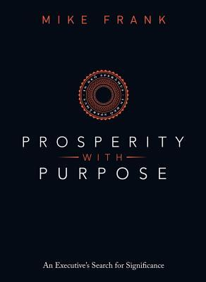 Prosperity with Purpose: An Executives Search for Significance Mike Frank