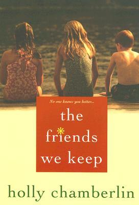 The Friends We Keep by Holly Chamberlin