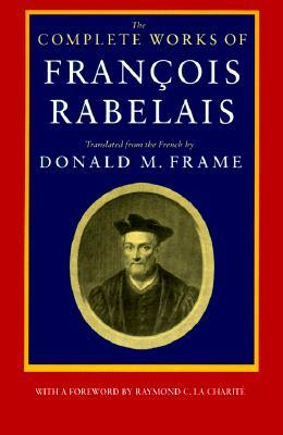 The Complete Works of Francois Rabelais by François Rabelais