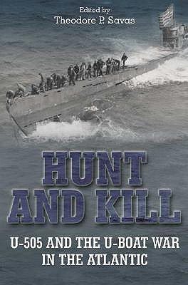 Hunt and Kill: U-505 and the Battle of the Atlantic