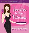 Holly Clegg's trim&TERRIFIC Too Hot in the Kitchen: Secrets to Sizzle at Any Age - 200 Simple and Sassy Recipes