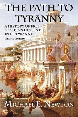 Free download The Path to Tyranny: A History of Free Society's Descent Into Tyranny PDF