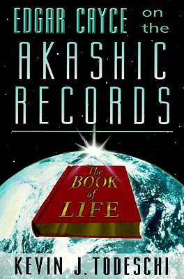 Edgar Cayce on the Akashic Records by Kevin J. Todeschi