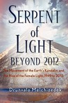 Serpent of Light: Beyond 2012 the Movement of the Earth's Kundalini and the Rise of the Female Light, 1949 to 2013