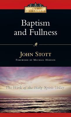 Baptism And Fullness by John R.W. Stott