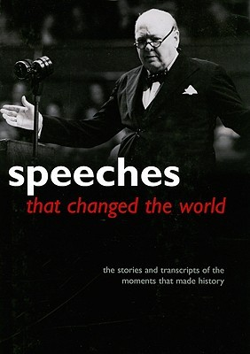 Speeches That Changed the World: The Stories and Transcripts of the Moments That Made History