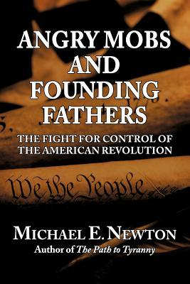 Angry Mobs and Founding Fathers: The Fight for Control of the American Revolution