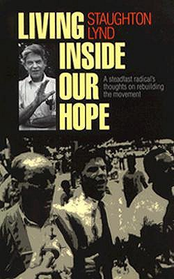 Living Inside Our Hope by Staughton Lynd