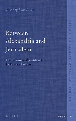 Between Alexandria and Jerusalem by Arkady B. Kovelman