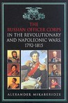 The Russian Officer Corps of the Revolutionary and Napoleonic Wars: 1792-1815