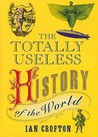 Totally Useless History of the World