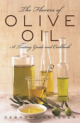 The Flavors of Olive Oil by Deborah Krasner