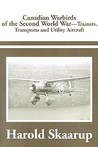 Canadian Warbirds of the Second World War Trainers, Transports and Utility Aircraft