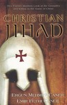 Christian Jihad: Two Former Muslims Look at the Crusades and Killing in the Name of Christ
