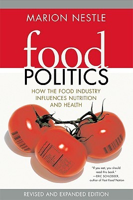 Food Politics: How the Food Industry Influences Nutrition and Health California Studies in Food and Culture 3