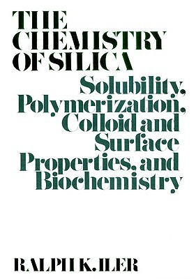 The Chemistry of Silica by Ralph K. Iler